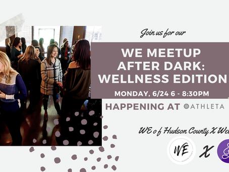 WE Meetup After Dark: Wellness Edition!