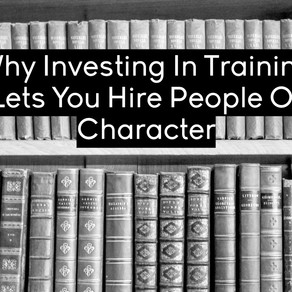 Why Investing In Training Lets You Hire People Of Character