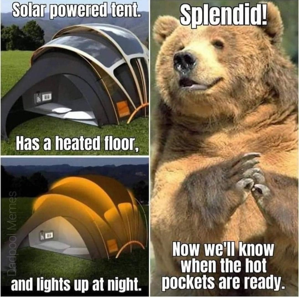 Solar Powered Tent has Heated Floor - Bear Splendid. Now We'll know when Hot Pockets are Ready Meme & Many More Memes!