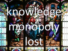 Now that the knowledge monopoly has ended