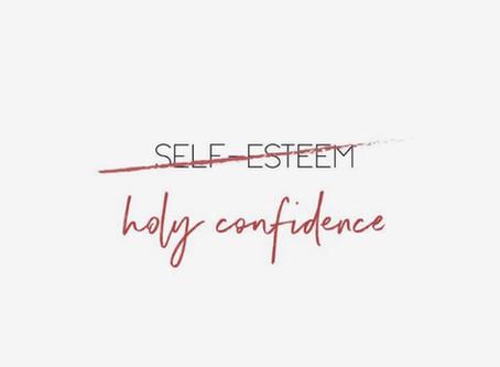 Self-Esteem vs. Holy Confidence