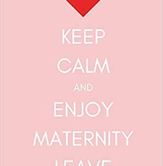 Maternity Leave!