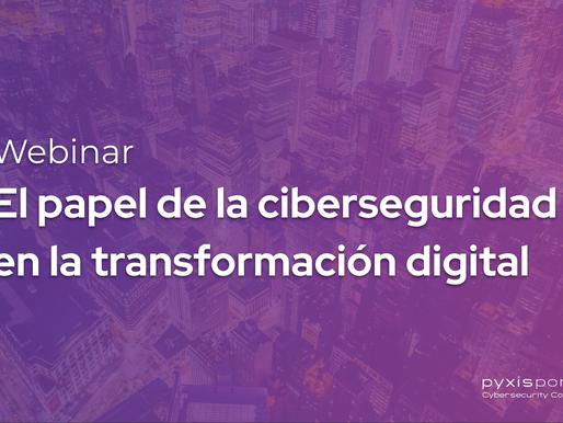 Webinar - El papel de la ciberseguridad en la transformación digital