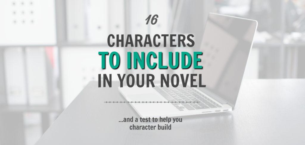 16 Types of Characters to Use in Your Novel (and a test to