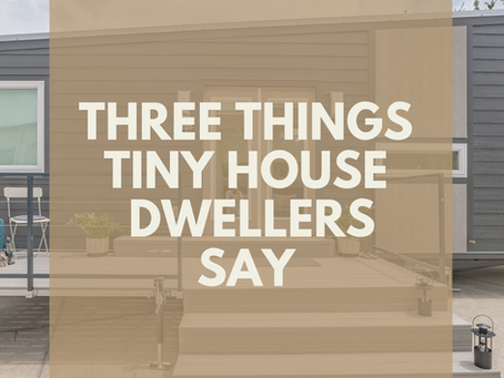 Top 3 Things Tiny House Dwellers Actually Say