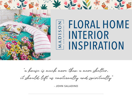 Floral Home Interior Inspiration | Madison & Company Properties