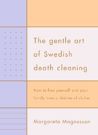The Gentle Art of Swedish Death Cleaning, Margareta Magnusson