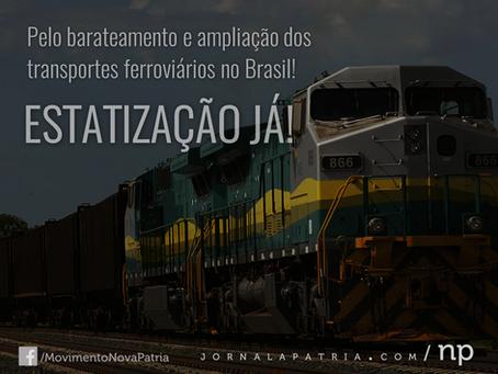 Pelo barateamento e ampliação dos transportes ferroviários no Brasil. Estatização Já!