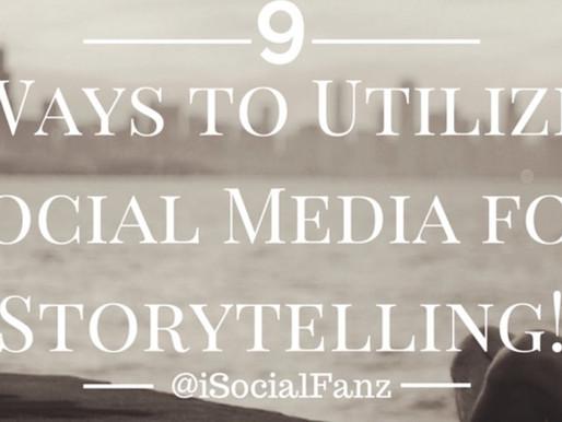 9 Ways to Utilize Social Media for Storytelling!