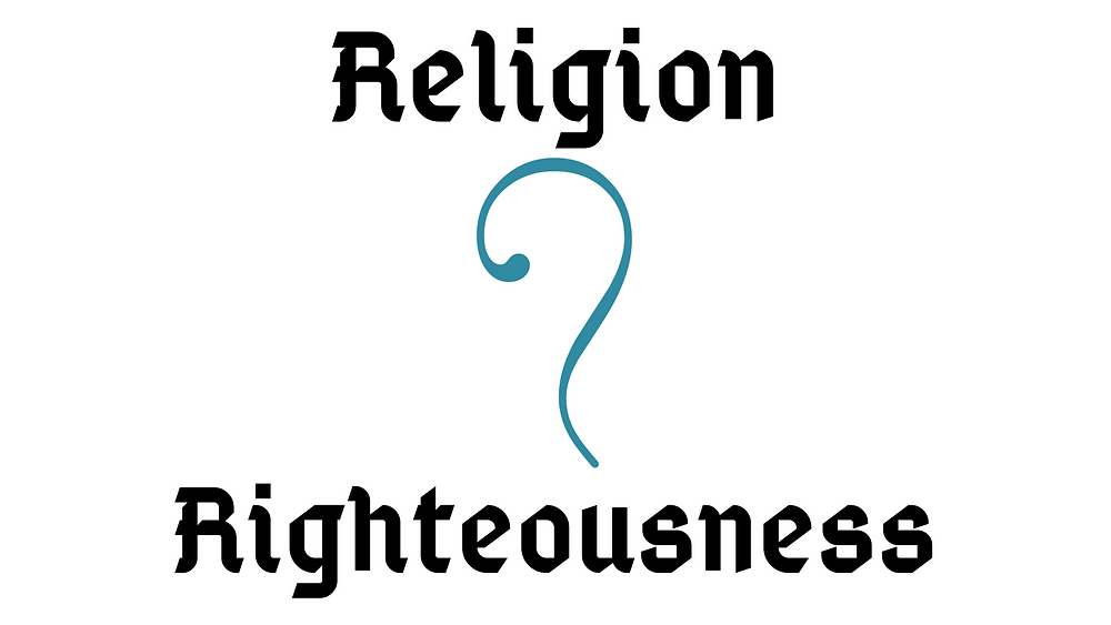 What is the defference between Religion and Righteousness