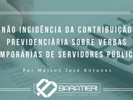 NÃO INCIDÊNCIA DA CONTRIBUIÇÃO PREVIDENCIÁRIA SOBRE VERBAS TEMPORÁRIAS DE SERVIDORES PÚBLICOS