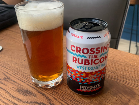 Blog #11. Drygate Brewing Co - Crossing the Rubicon - no turning back now!