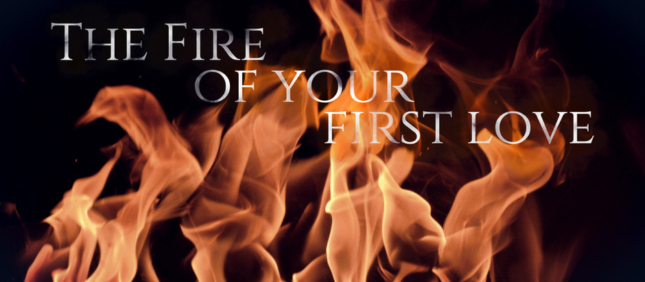 The Fire Of Your First Love