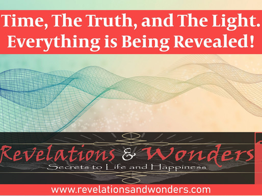 Time, The Truth, and The Light. Everything is Being Revealed!