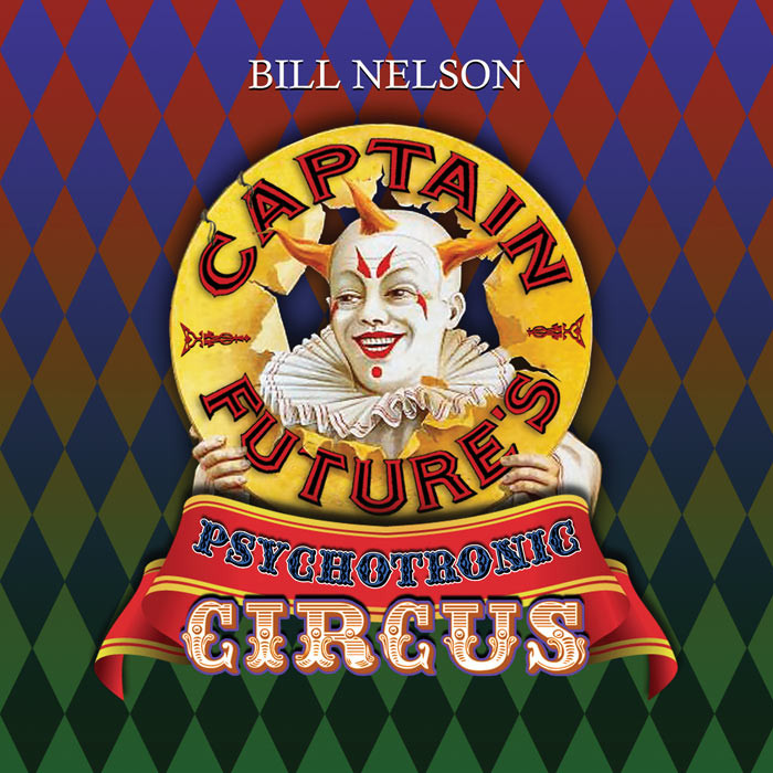 Bill Nelson - Captain Future's Psychotronic Circus