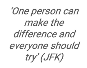 'One person can make the difference and everyone should try' (JFK)