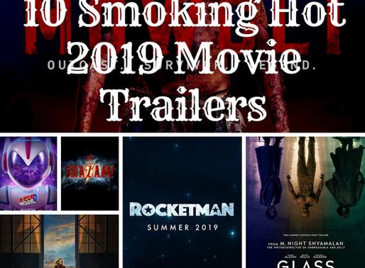 10 Smoking Hot 2019 Movie Trailers