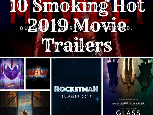 10 Smoking Hot 2019 Movie Trailers