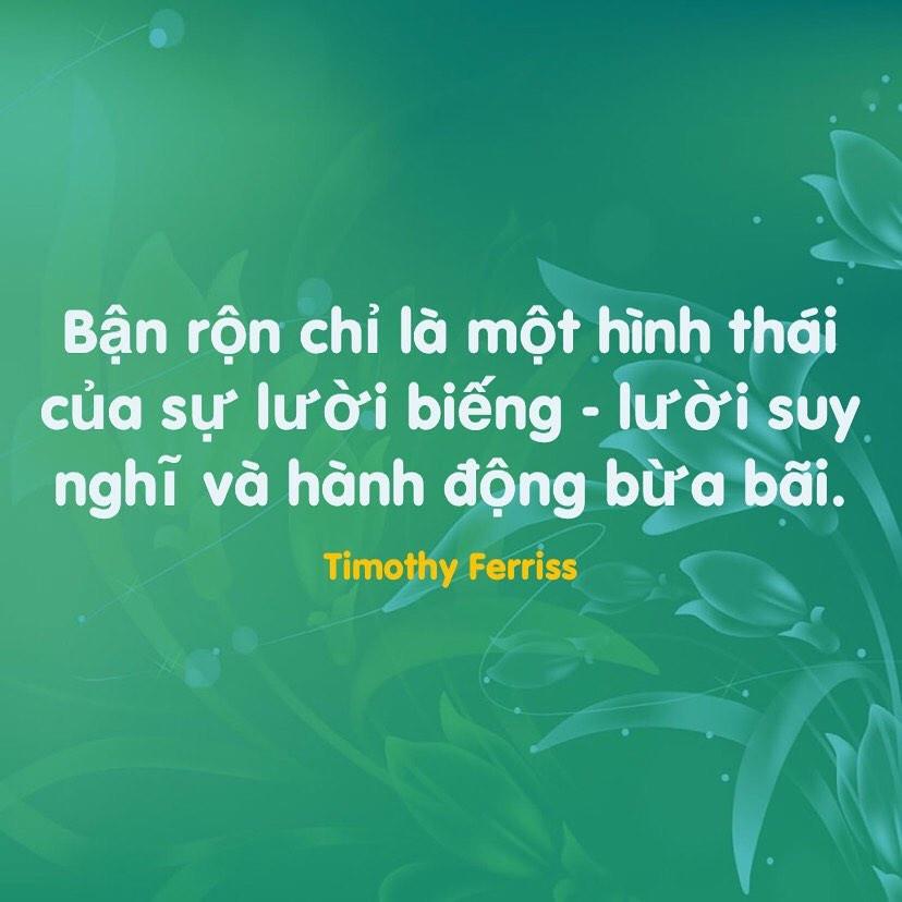 Bận rộn chỉ là một hình thái của sự lười biếng - lười suy nghĩ Timothy Ferriss