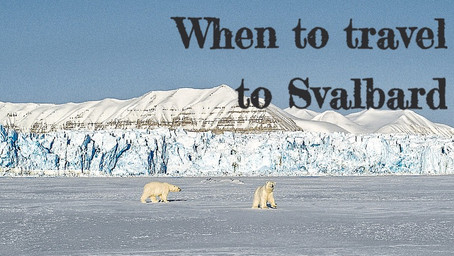 WHEN TO TRAVEL TO SVALBARD?
