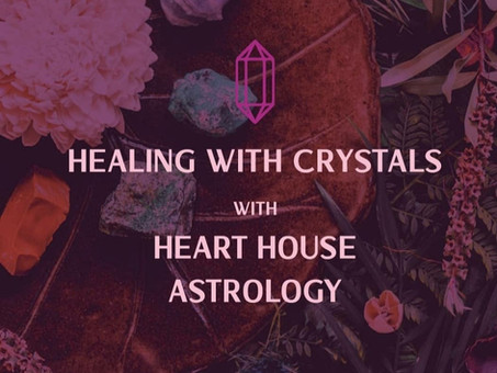 Healing With Crystals with Heart House Astrology