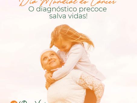 04/02 Dia Mundial do Câncer - O diagnóstico precoce salva vidas!
