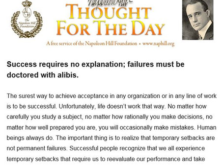 Success requires no explanation; failure must be doctored with alibis. Napoleon Hill.
