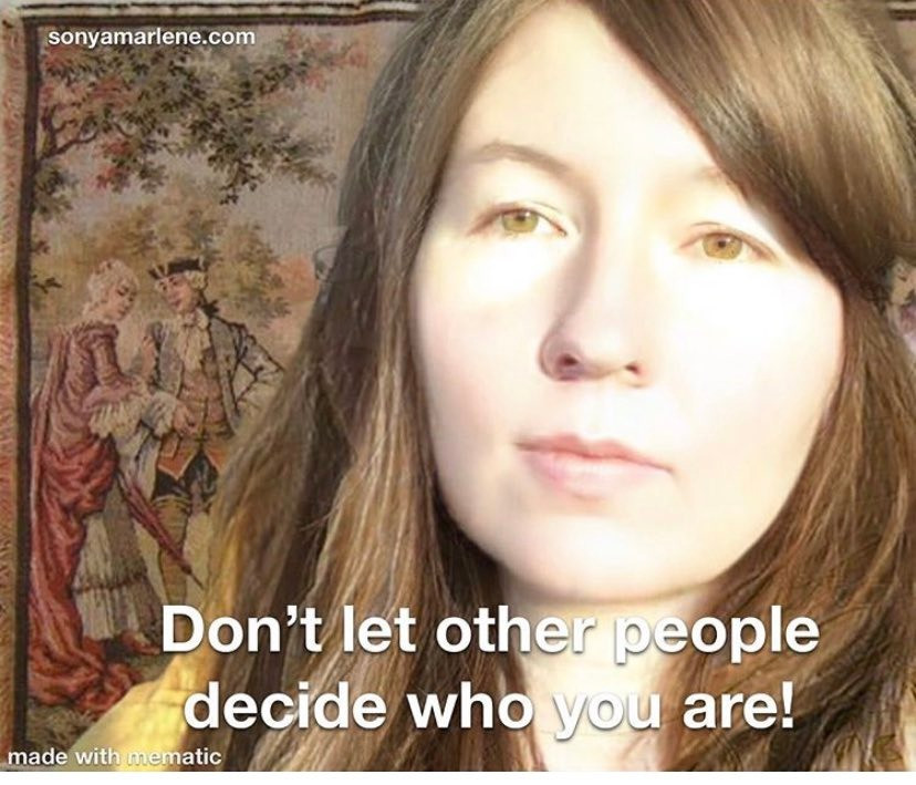 Sonya Marlene Snedden, Don't let other people decide who you are, Don't let others decide who you are, I am who I am, your approval is not needed