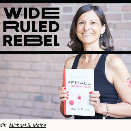 Meet Wide Ruled Rebel, Mikaela Kiner, Author of Female Firebrands.