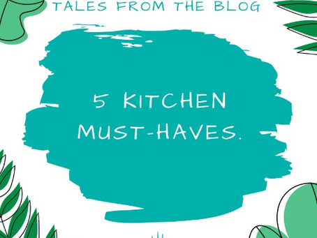 5 Kitchen Must-haves