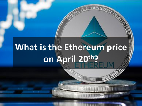 What is the Ethereum price on 2020/Apr/20? *Finished *Reward Completed