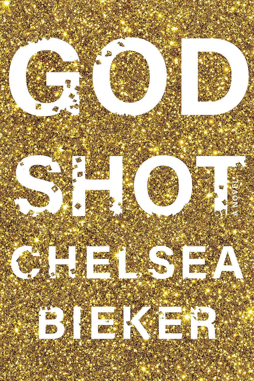 GODSHOT by Chelsea Bieker : the book slut book reviews thebookslut