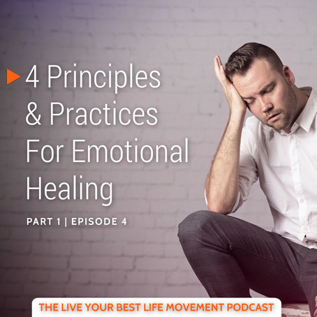 4 Principles & Practices For Emotional Healing (Part 1)