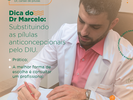 Dica do Dr Marcelo: Substituindo as pílulas anticoncepcionais pelo diu.