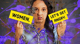 Women, let's get angry.
