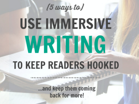 5 Ways to Use Immersive Writing to Keep Your Readers Hooked