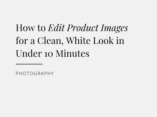 How to Edit Product Images for a Clean, White Look in Under 10 Minutes