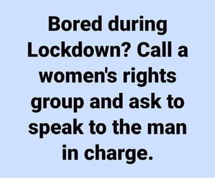 Bored During Lockdown? Call Women's Rights Group & ask to speak to man in charge