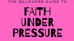 The Believers Guide to Faith Under Pressure