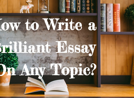 How to Write a Brilliant Essay on Any Topic?