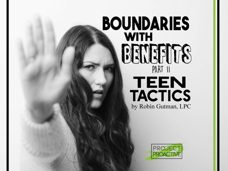 Boundaries with benefits: part II (teen Tactics)