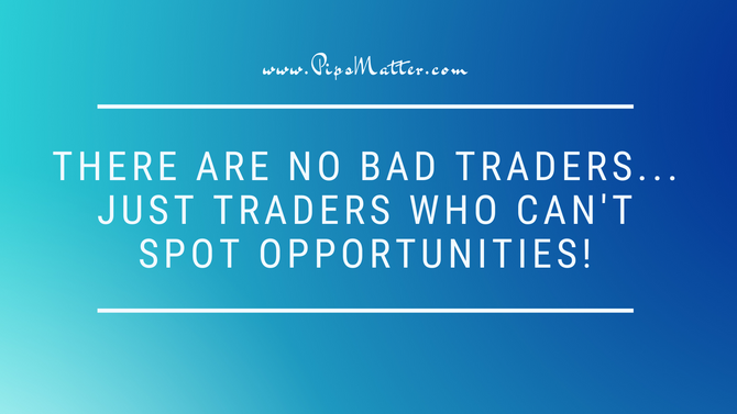 There are no bad traders... just traders who can't spot and exploit opportunities!