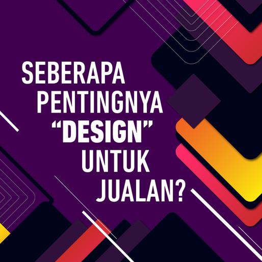 Seberapa Pentingnya Design Untuk Penjualan?