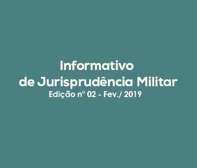Informativo de Jurisprudência Militar - Edição n° 02 - Fev./ 2019