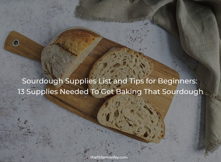 Sourdough Supplies List and Tips for Beginners: 13 Supplies Needed To Get Baking That Sourdough