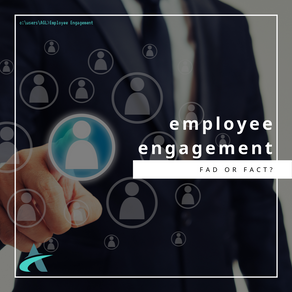 Employee Engagement: Fact or Fad?