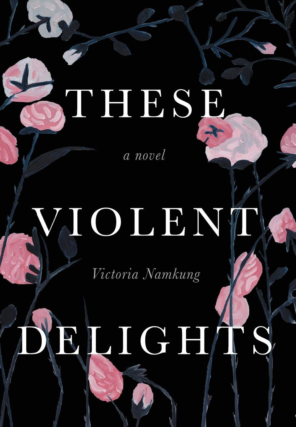 These Violent Delights by Victoria Namkung : the book slut book reviews thebookslut best floral book covers valentines day books