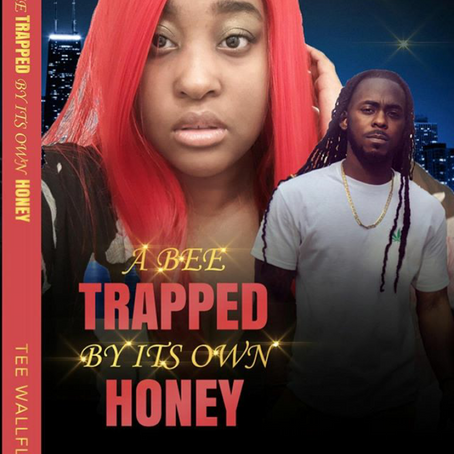 A BEE TRAPPED BY IT'S OWN HONEY by author TEE WALLFLOWER [BOOK COMING SOON]