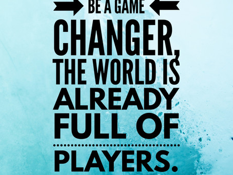 Game changers, welcome
