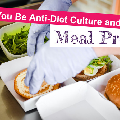 Can You Be Anti-Diet-Culture and Still Meal Prep?